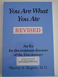YOU ARE WHAT YOU ATE by Dr. Sherry Rogers MD